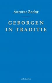 Antoine Bodar boeken - Geborgen in traditie
