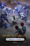 Robotoorlog Boek 1 Geheime kracht