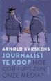 Arnold Karskens - Journalist te koop