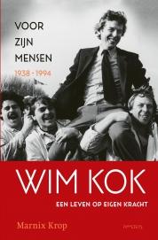 Wim Kok, een leven op eigen kracht Deel I: Voor zijn mensen 1938-1994