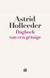 Astrid Holleeder - Dagboek van een getuige