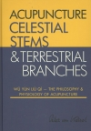 Celestial Stems & Terrestrial Branches The philosophy and physiology of acupuncture