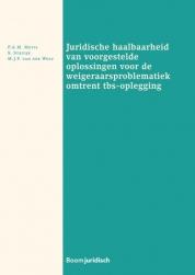 Juridische haalbaarheid van voorgestelde oplossingen voor de weigeraarsproblematiek omtrent tbs-oplegging